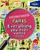 Not For Parents Paris ebook by Lonely Planet