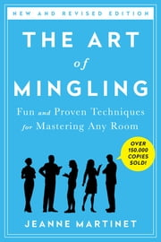 The Art of Mingling - Fun and Proven Techniques for Mastering Any Room ebook by Jeanne Martinet