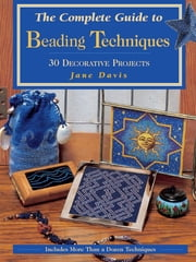The Complete Guide to Beading Techniques - 30 Decorative Projects ebook by Jane Davis