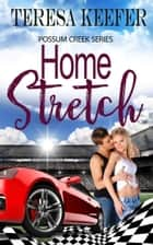 Home Stretch - Possum Creek, #3 ebook by Teresa Keefer