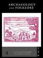 Archaeology and Folklore ebook by Amy Gazin-Schwartz,Cornelius J. Holtorf