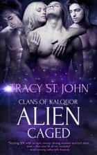Alien Caged ebook by Tracy St. John