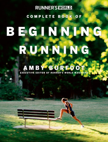 Runner's World Complete Book of Beginning Running ebook by Amby Burfoot
