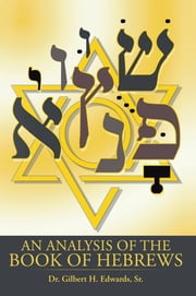 An Analysis of the Book of Hebrews ebook by Dr. Gilbert H. Edwards, Sr.