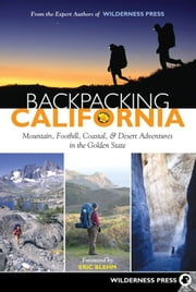 Backpacking California - Mountain, Foothill, Coastal and Desert Adventures in the Golden State ebook by Wilderness Press