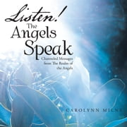 Listen! The Angels Speak - Channeled Messages from The Realm of the Angels ebook by Carolynn Milne