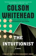 The Intuitionist - A Novel ebook by Colson Whitehead