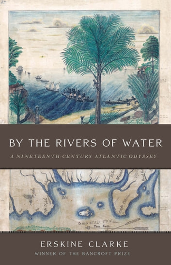 By the Rivers of Water - A Nineteenth-Century Atlantic Odyssey ebook by Erskine Clarke
