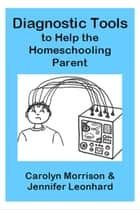 Diagnostic Tools to Help the Homeschooling Parent ebook by Carolyn Morrison