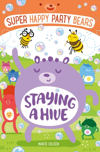 Super Happy Party Bears: Staying a Hive ebook by Marcie Colleen