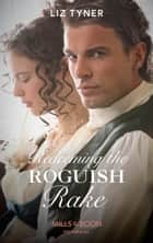 Redeeming The Roguish Rake (Mills & Boon Historical) eBook by Liz Tyner