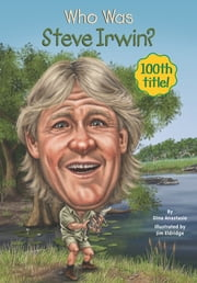 Who Was Steve Irwin? ebook by Dina Anastasio,Jim Eldridge