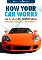 How Cars Work: Engines, Diesel Fuel and Brakes ebook by HowStuffWorks.com