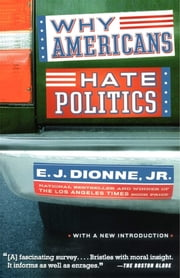 Why Americans Hate Politics ebook by E.J. Dionne Jr.