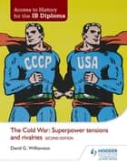 Access to History for the IB Diploma: The Cold War: Superpower tensions and rivalries Second Edition ebook by David Williamson