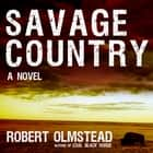Savage Country - A Novel audiobook by Robert Olmstead