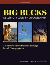Big Bucks Selling Your Photography ebook by Hollenbeck, Cliff