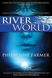 Riverworld - Including To Your Scattered Bodies Go & The Fabulous Riverboat ebook by Philip Jose Farmer