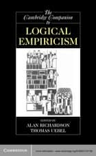 The Cambridge Companion to Logical Empiricism ebook by Alan Richardson,Thomas Uebel