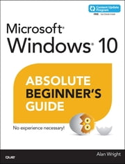 Windows 10 Absolute Beginner's Guide (includes Content Update Program) ebook by Alan Wright