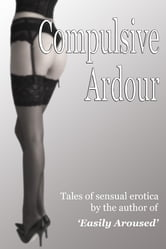 Compulsive Ardour ebook by Easily Aroused