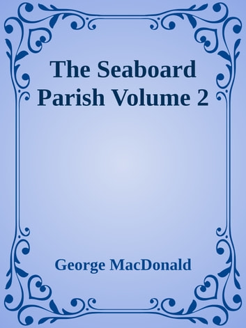 The Seaboard Parish Volume 2 ebook by George MacDonald