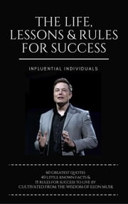 Elon Musk: The Life, Lessons & Rules for Success ebook by Influential Individuals