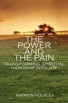 The Power and the Pain - Transforming Spiritual Hardship into Joy ebook by Andrew Holecek, Dzogchen Ponlop