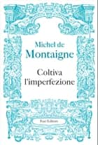 Coltiva l'imperfezione eBook by Michel de Montaigne