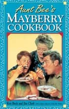 Aunt Bee's Mayberry Cookbook ebook by Ken Beck, Jim Clark