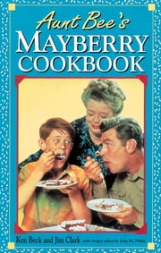 Aunt Bee's Mayberry Cookbook ebook by Ken Beck,Jim Clark