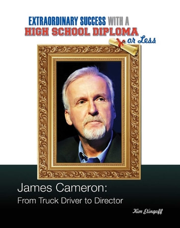 James Cameron - From Truck Driver to Director ebook by Kim Etingoff