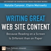 Writing Great Web Site Content (Because Reading on a Screen Is Different than on Paper) ebook by Natalie Canavor,Claire Meirowitz