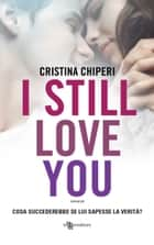 I still love you Ebook di Cristina Chiperi