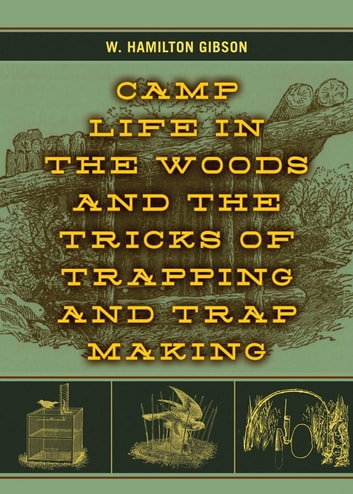 Camp Life in the Woods and the Tricks of Trapping and Trap Making ebook by W. Hamilton Gibson