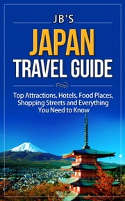 Japan Travel Guide - JB's Travel Guides ebook by JB's