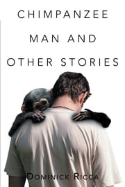 Chimpanzee Man and other Stories ebook by Dominick Ricca