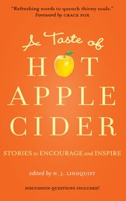 A Taste of Hot Apple Cider - Stories to Encourage and Inspire eBook by Edited by N. J. Lindquist