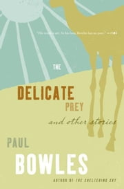 The Delicate Prey - And Other Stories ebook by Paul Bowles,Vendela Vida