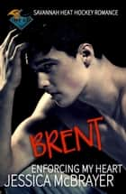 Brent - Enforcing My Heart ebook by