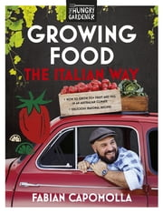 Growing Food the Italian Way ebook by Fabian Capomolla