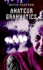 Amateur Grammatics: A Comic Novelette - The Tworld Chronicles ebook by Kevin Partner
