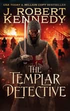 The Templar Detective ebook by J. Robert Kennedy
