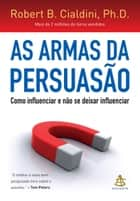 As armas da persuasão ebook by Robert B. Cialdini