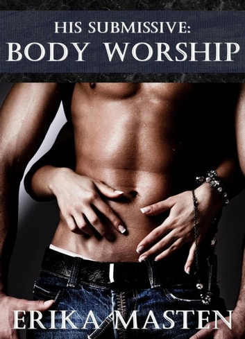 His Submissive: Body Worship ebook by Erika Masten