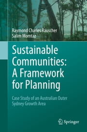 Sustainable Communities: A Framework for Planning - Case Study of an Australian Outer Sydney Growth Area ebook by Raymond Charles Rauscher,Salim Momtaz