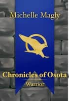 Chronicles of Osota: Warrior ebook by Michelle Magly