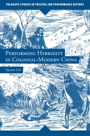 Performing Hybridity in Colonial-Modern China ebook by Siyuan Liu