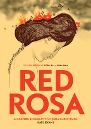 Red Rosa - A Graphic Biography of Rosa Luxemburg ebook by Kate Evans, Paul Buhle