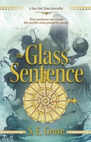 The Glass Sentence ebook by S. E. Grove
